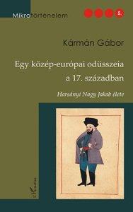 Karman Gabor- Egy kozep-europai odusszeia a 17. szazadban- Harsanyi Nagy Jakab elete